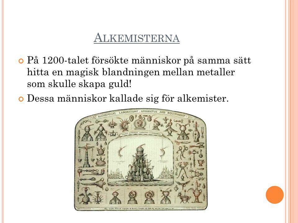 Alkemisterna På 1200-talet försökte människor på samma sätt hitta en magisk blandningen mellan metaller som skulle skapa guld!