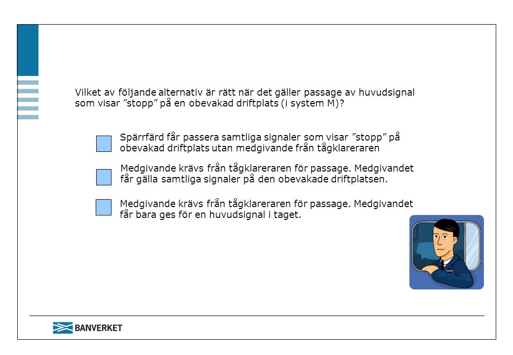 Vilket av följande alternativ är rätt när det gäller passage av huvudsignal som visar stopp på en obevakad driftplats (i system M)
