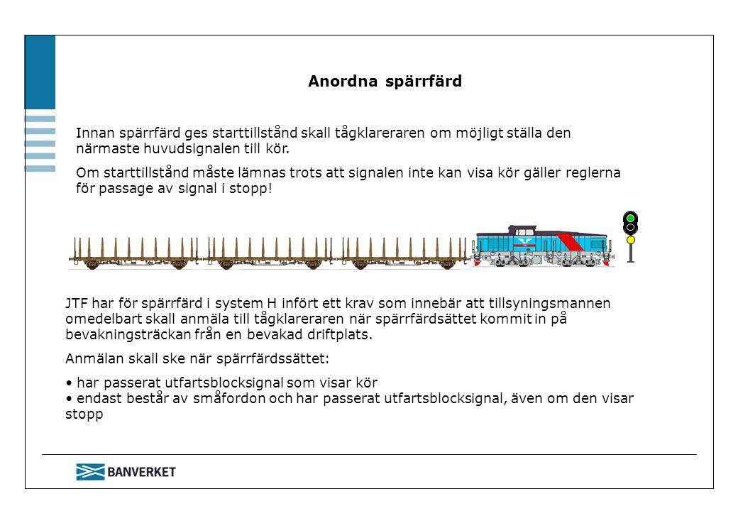 Anordna spärrfärd Innan spärrfärd ges starttillstånd skall tågklareraren om möjligt ställa den närmaste huvudsignalen till kör.