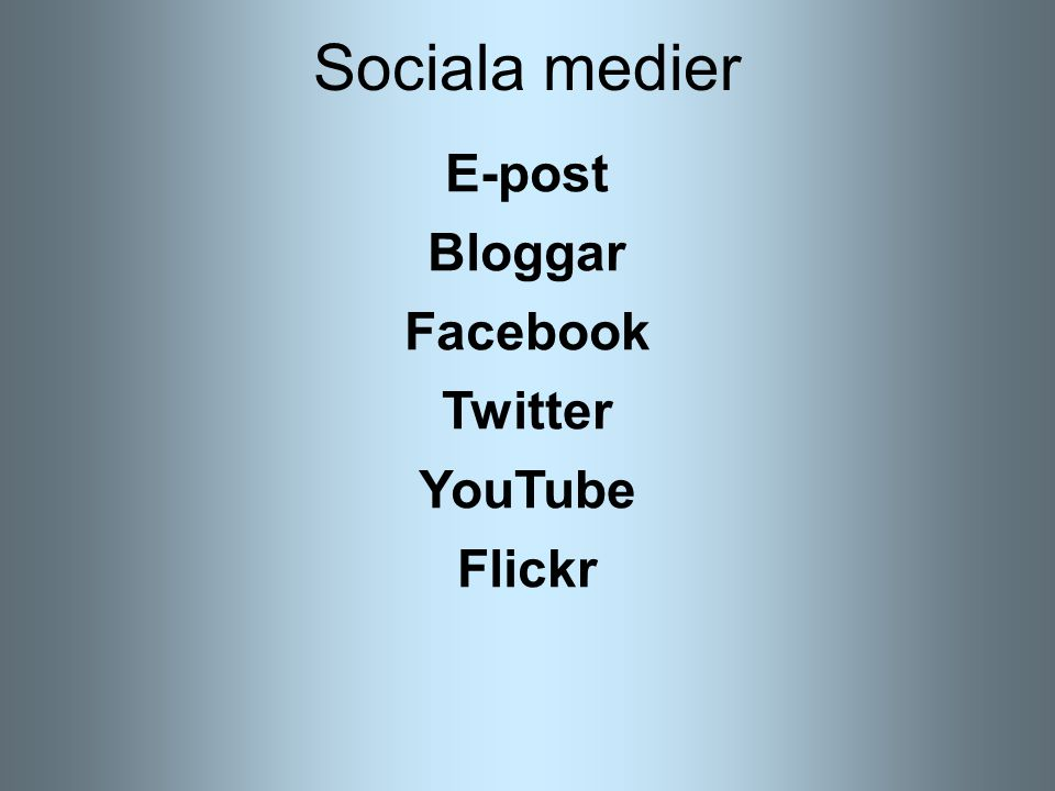 Sociala medier E-post Bloggar Facebook Twitter YouTube Flickr