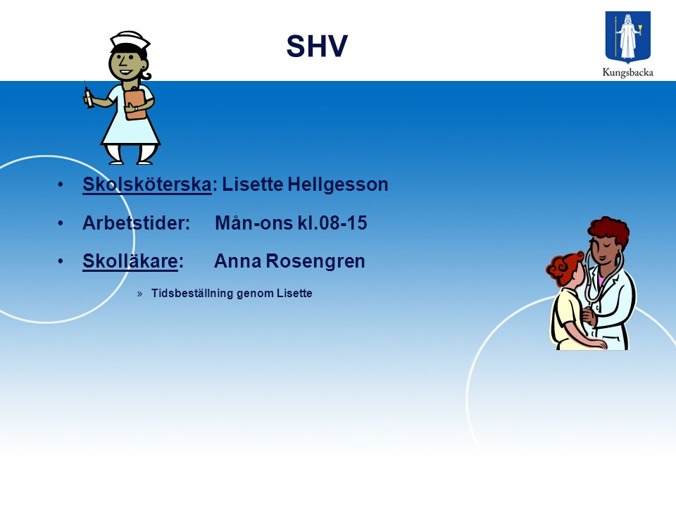 SHV Skolsköterska: Lisette Hellgesson Arbetstider: Mån-ons kl.08-15