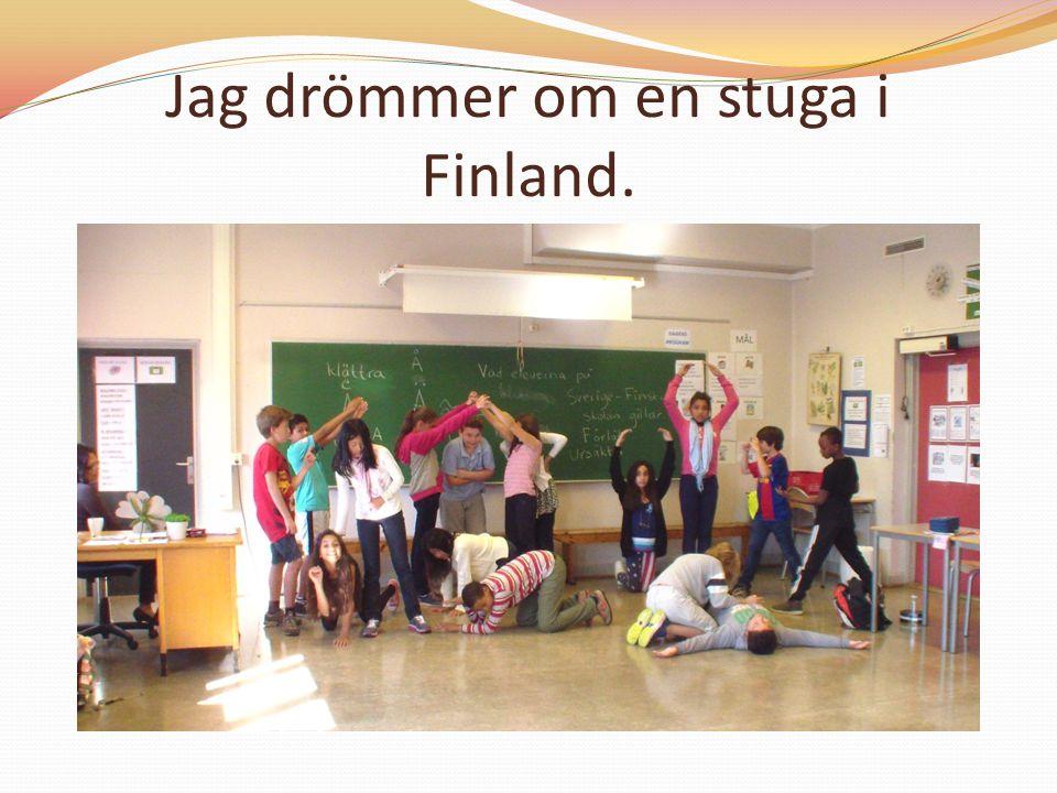 Jag drömmer om en stuga i Finland.