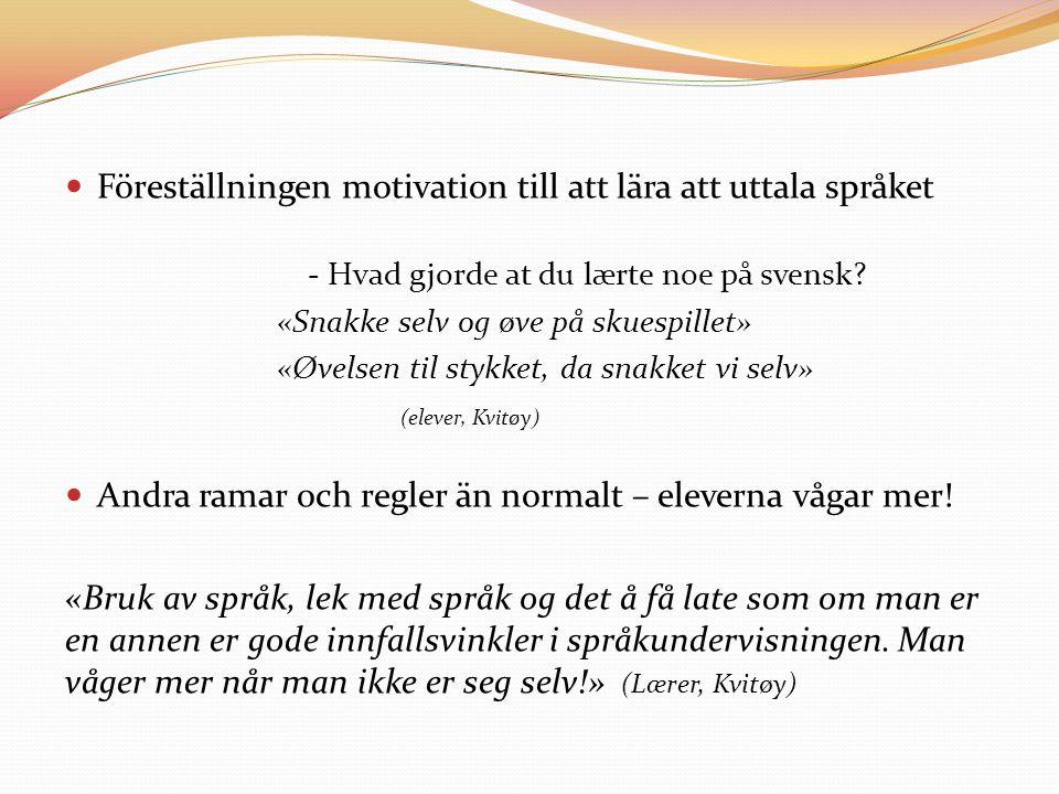 - Hvad gjorde at du lærte noe på svensk