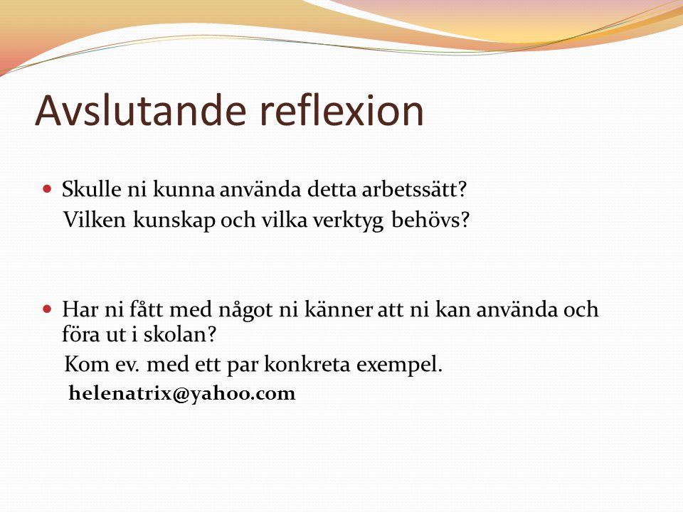 Avslutande reflexion Skulle ni kunna använda detta arbetssätt