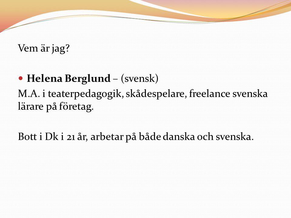 Vem är jag Helena Berglund – (svensk) M.A. i teaterpedagogik, skådespelare, freelance svenska lärare på företag.