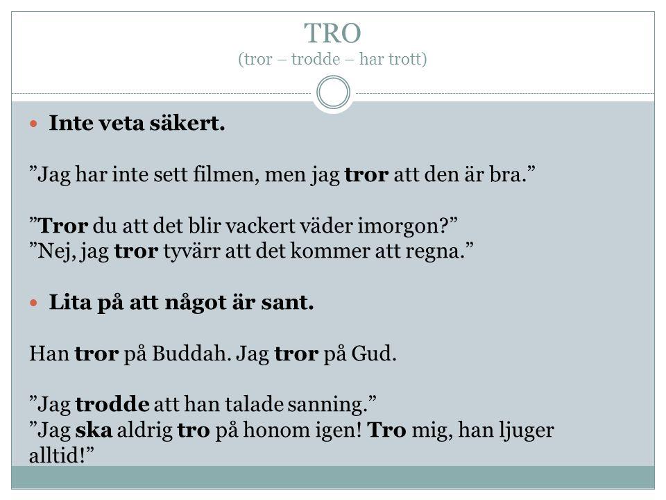 TRO (tror – trodde – har trott)