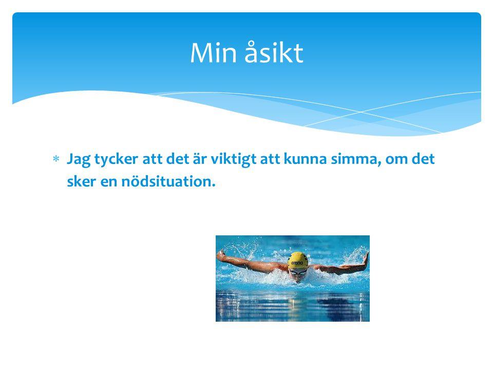 Min åsikt Jag tycker att det är viktigt att kunna simma, om det sker en nödsituation.