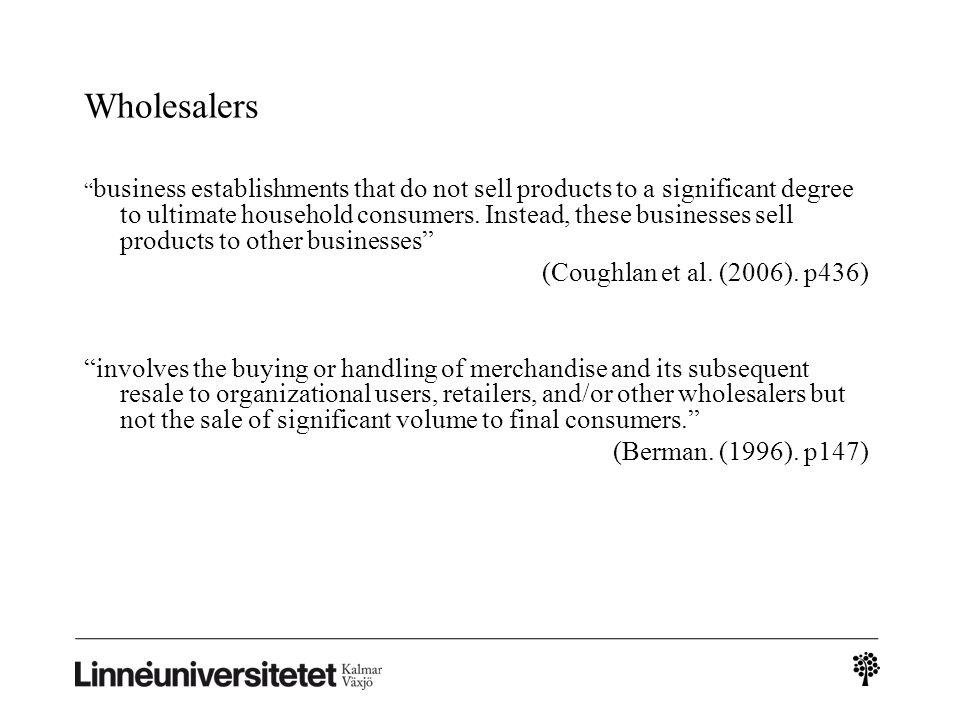 Wholesalers (Coughlan et al. (2006). p436)