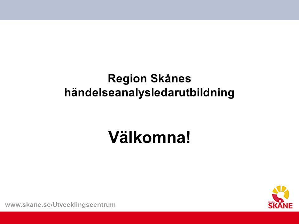 Region Skånes händelseanalysledarutbildning Välkomna!