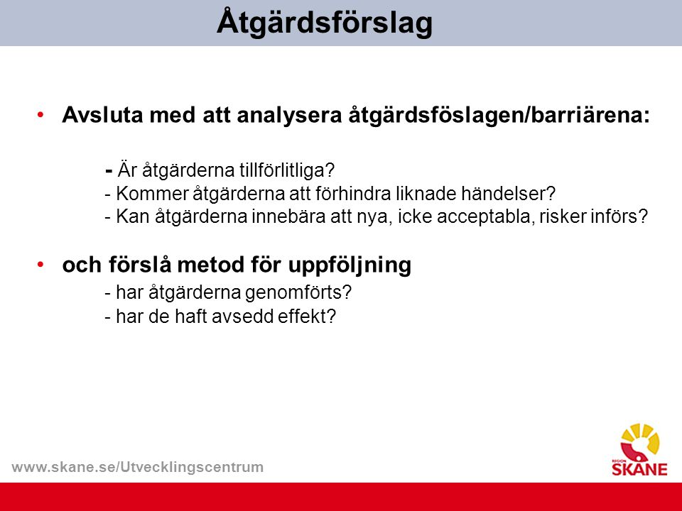 Åtgärdsförslag Avsluta med att analysera åtgärdsföslagen/barriärena:
