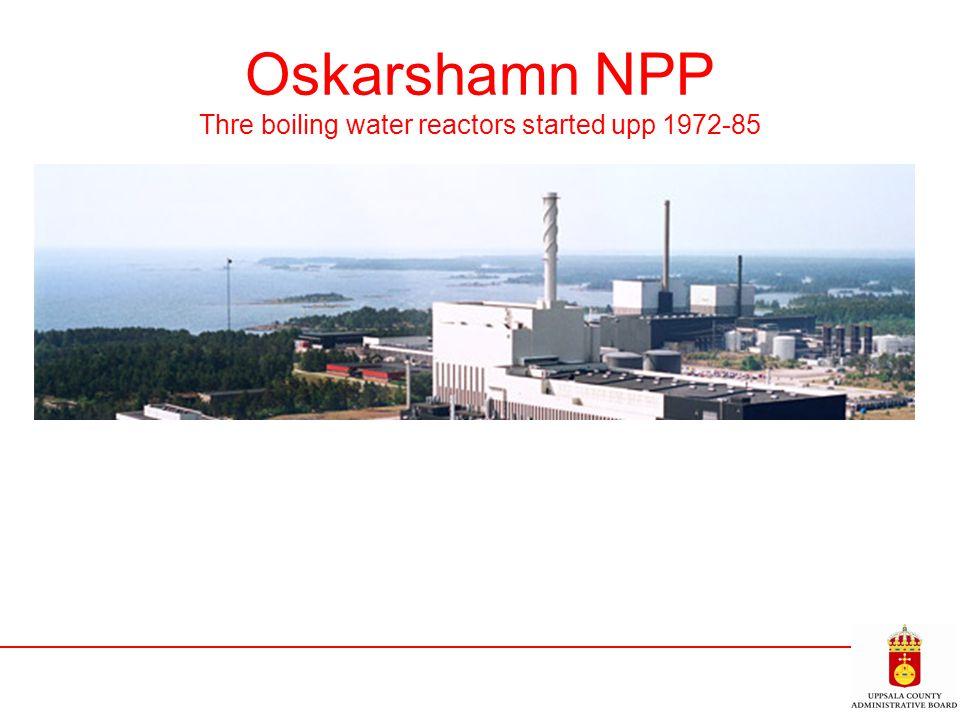 Oskarshamn NPP Thre boiling water reactors started upp 1972-85