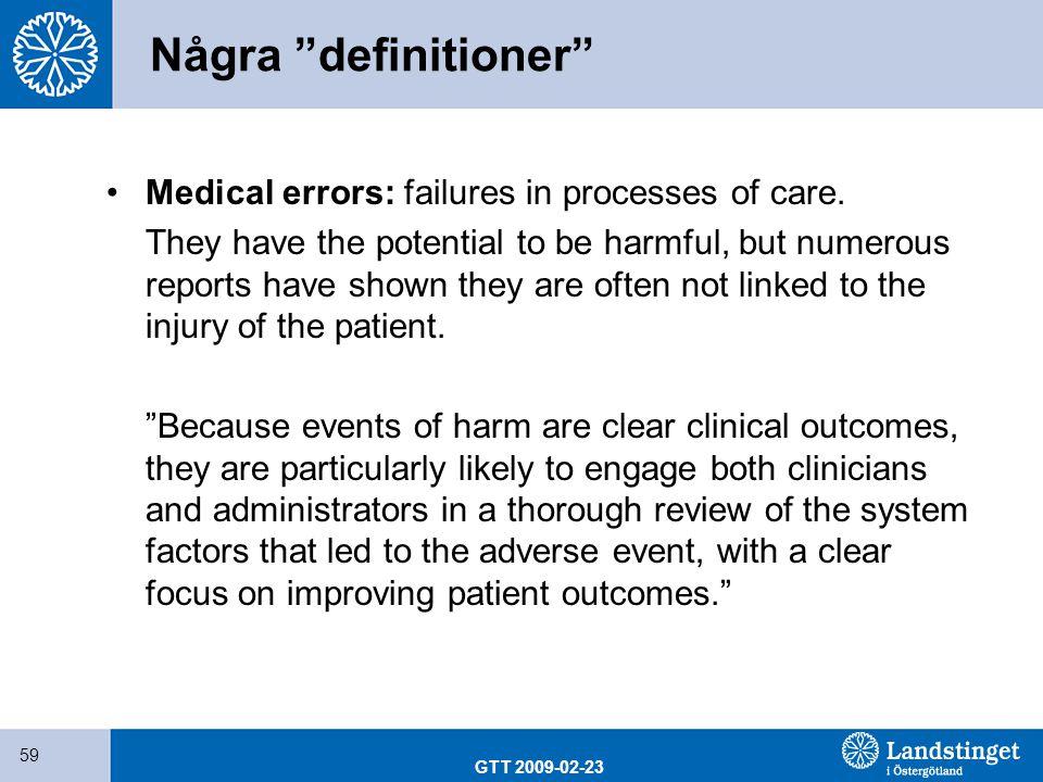 Några definitioner Medical errors: failures in processes of care.