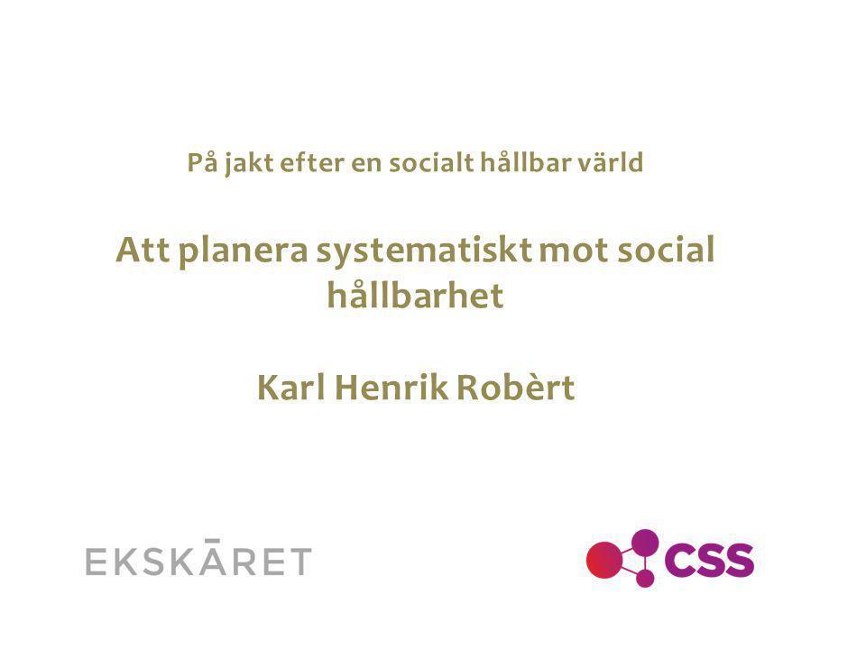 Att planera systematiskt mot social hållbarhet Karl Henrik Robèrt