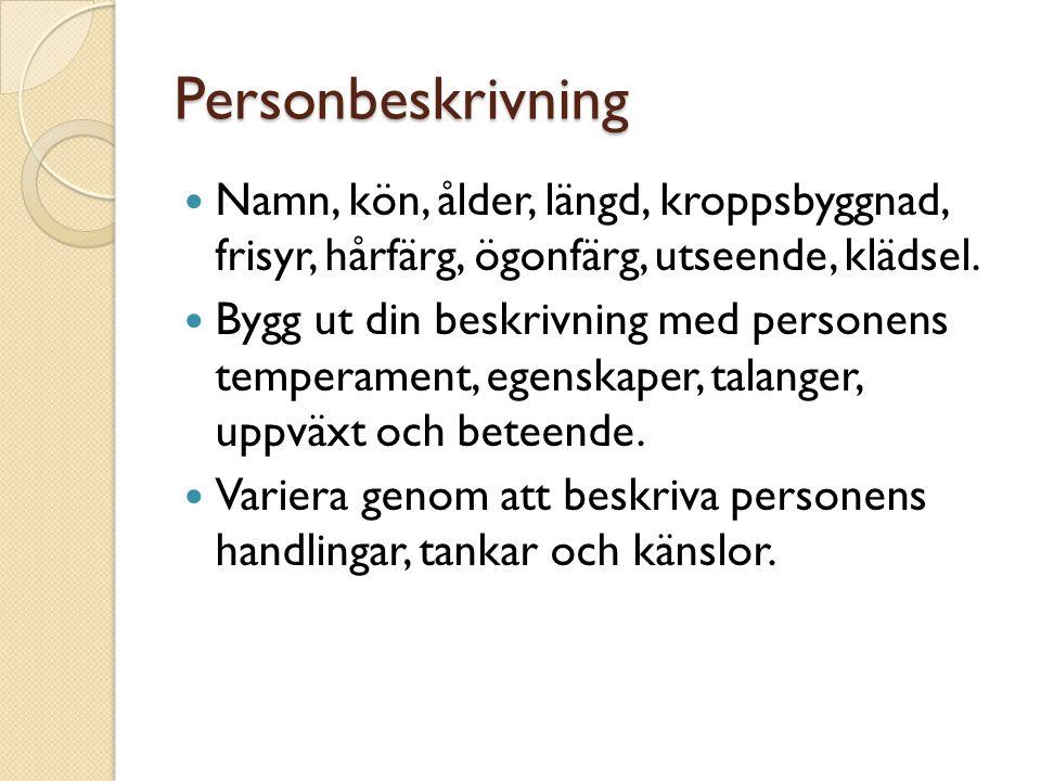 Personbeskrivning Namn, kön, ålder, längd, kroppsbyggnad, frisyr, hårfärg, ögonfärg, utseende, klädsel.