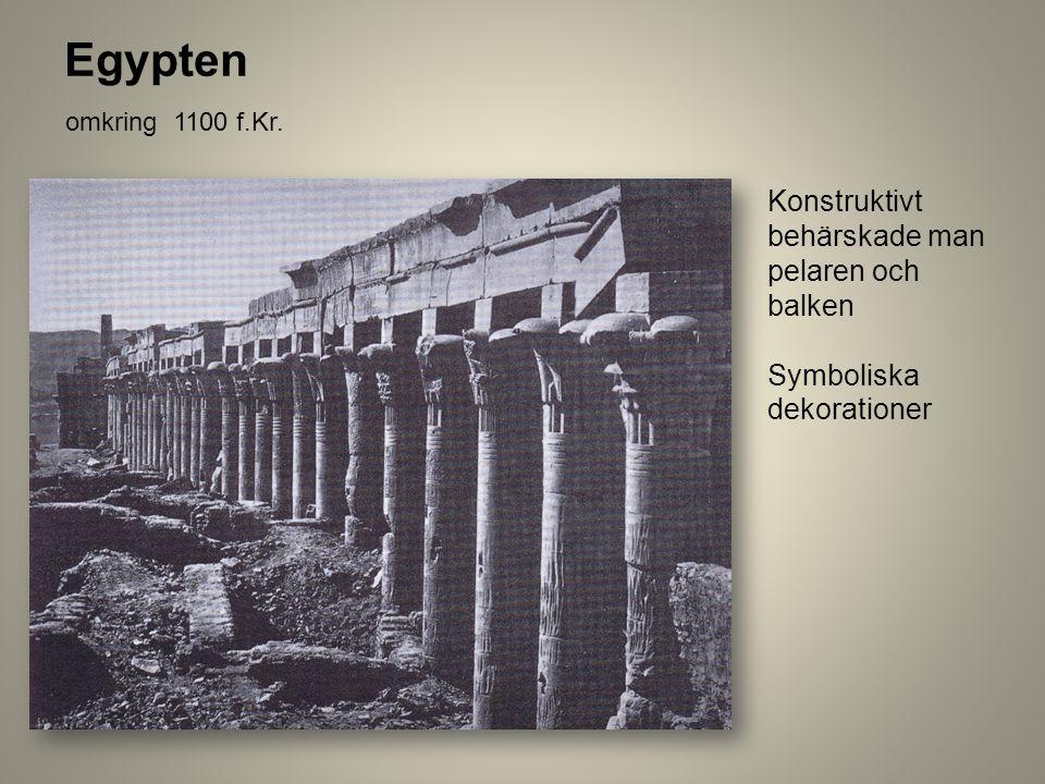 Egypten Konstruktivt behärskade man pelaren och balken