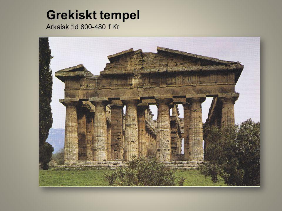 Grekiskt tempel Arkaisk tid 800-480 f Kr