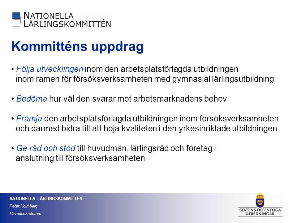 Kommitténs uppdrag Följa utvecklingen inom den arbetsplatsförlagda utbildningen. inom ramen för försöksverksamheten med gymnasial lärlingsutbildning.