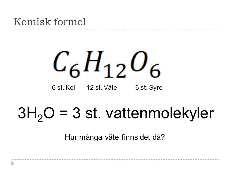 3H2O = 3 st. vattenmolekyler