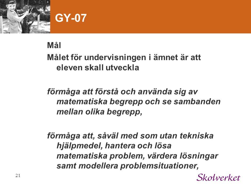 GY-07 Mål. Målet för undervisningen i ämnet är att eleven skall utveckla.