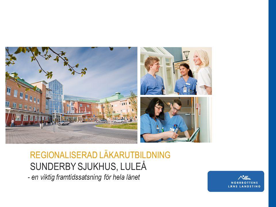 REGIONALISERAD LÄKARUTBILDNING SUNDERBY SJUKHUS, LULEÅ - en viktig framtidssatsning för hela länet