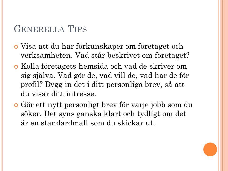 Generella Tips Visa att du har förkunskaper om företaget och verksamheten. Vad står beskrivet om företaget