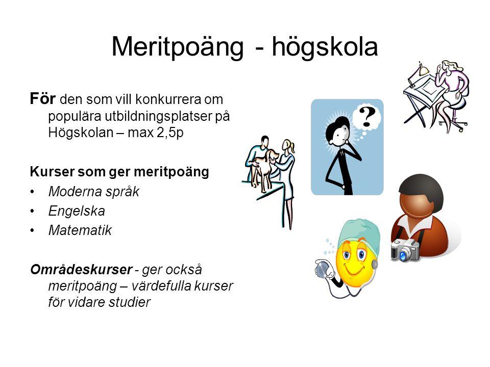 Meritpoäng - högskola För den som vill konkurrera om populära utbildningsplatser på Högskolan – max 2,5p.