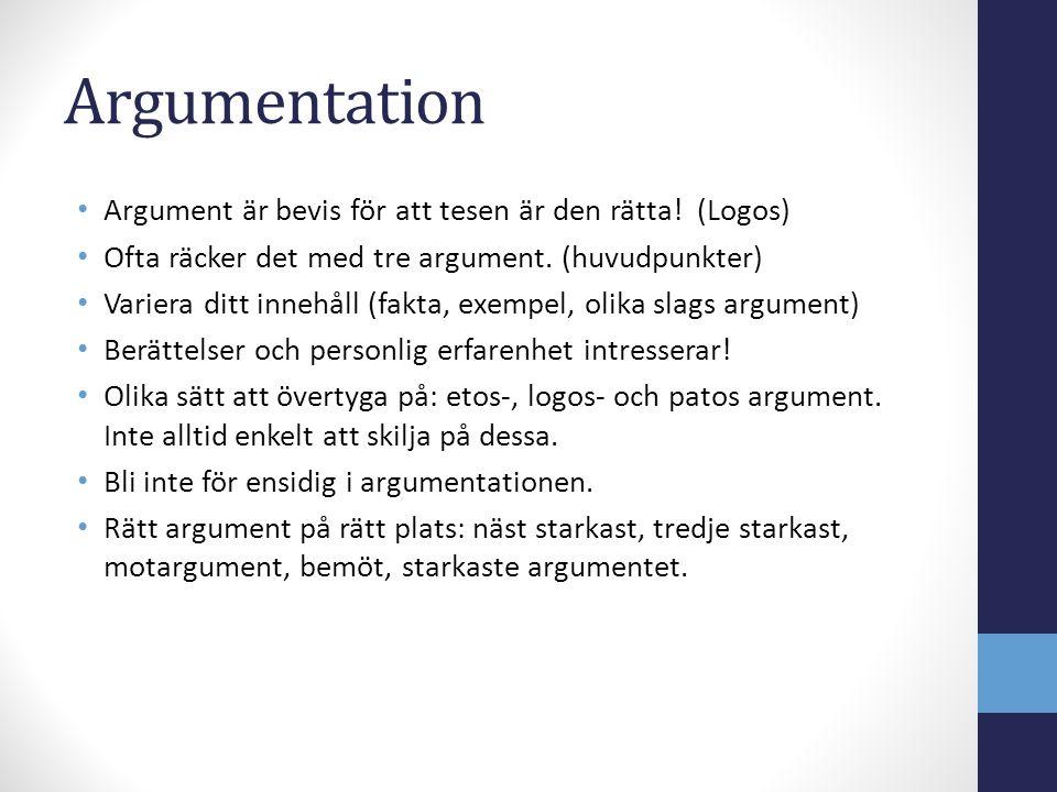 Argumentation Argument är bevis för att tesen är den rätta! (Logos)