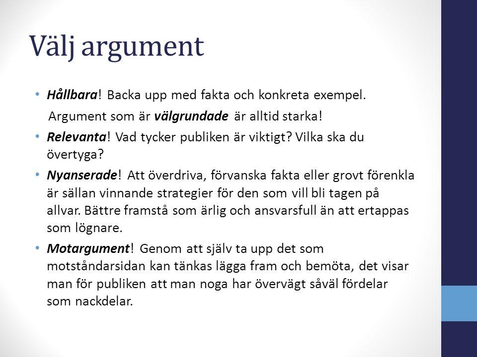 Välj argument Hållbara! Backa upp med fakta och konkreta exempel.