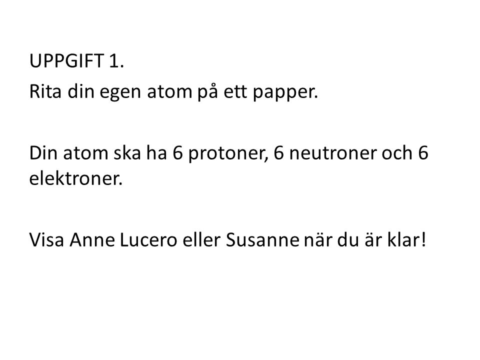 UPPGIFT 1. Rita din egen atom på ett papper