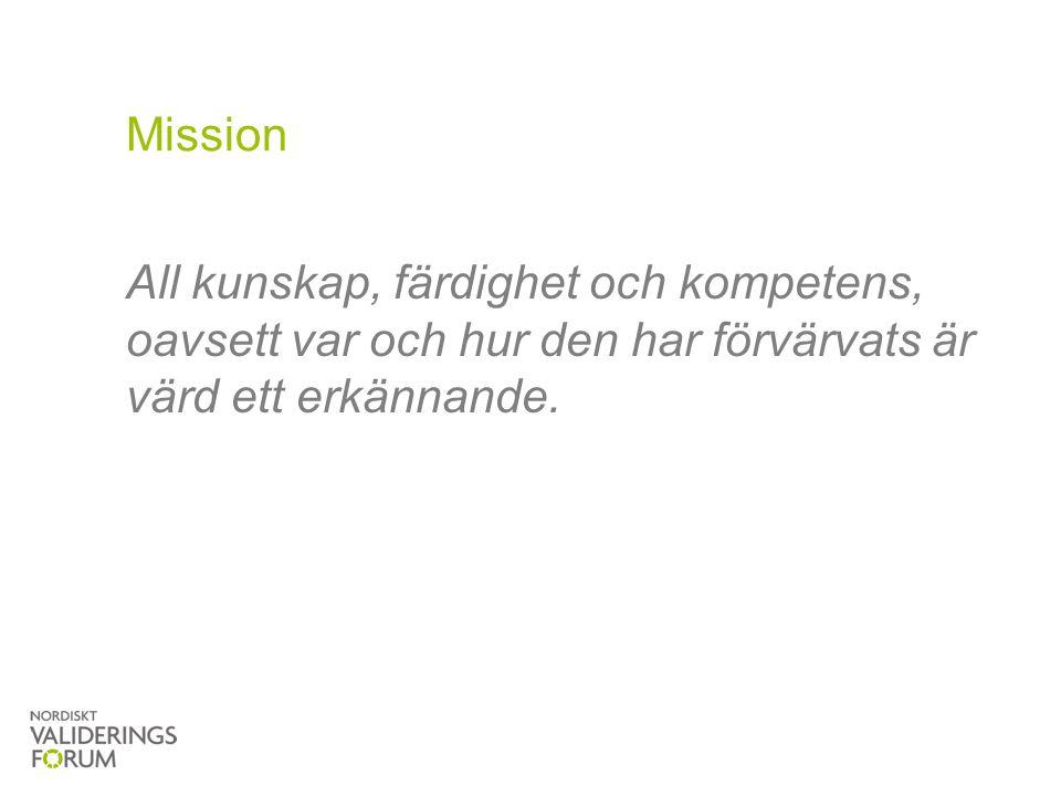 Mission All kunskap, färdighet och kompetens, oavsett var och hur den har förvärvats är värd ett erkännande.