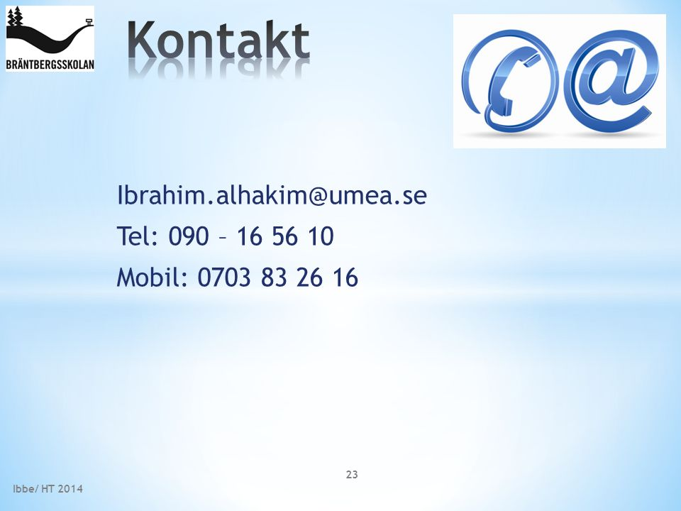 Ibrahim.alhakim@umea.se Tel: 090 – 16 56 10 Mobil: 0703 83 26 16