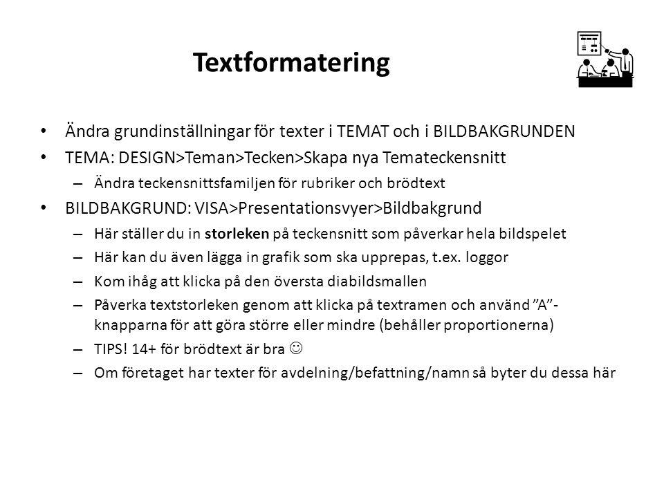 Textformatering Ändra grundinställningar för texter i TEMAT och i BILDBAKGRUNDEN. TEMA: DESIGN>Teman>Tecken>Skapa nya Temateckensnitt.