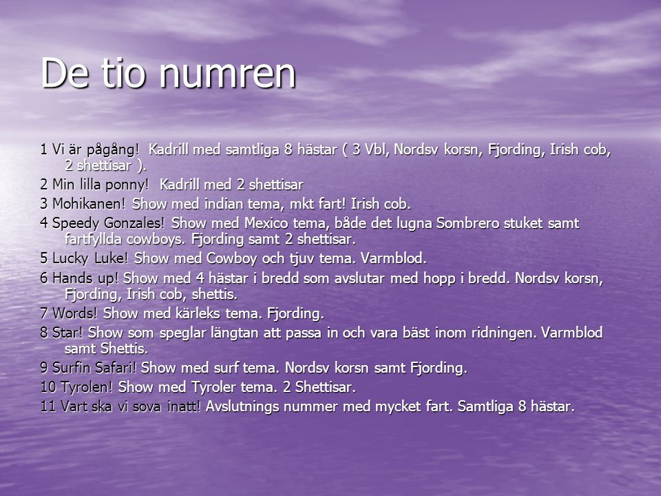 De tio numren 1 Vi är pågång! Kadrill med samtliga 8 hästar ( 3 Vbl, Nordsv korsn, Fjording, Irish cob, 2 shettisar ).