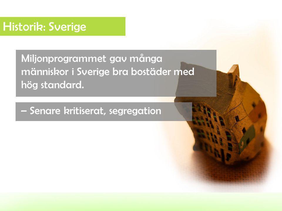 Historik: Sverige Miljonprogrammet gav många människor i Sverige bra bostäder med hög standard. – Senare kritiserat, segregation.