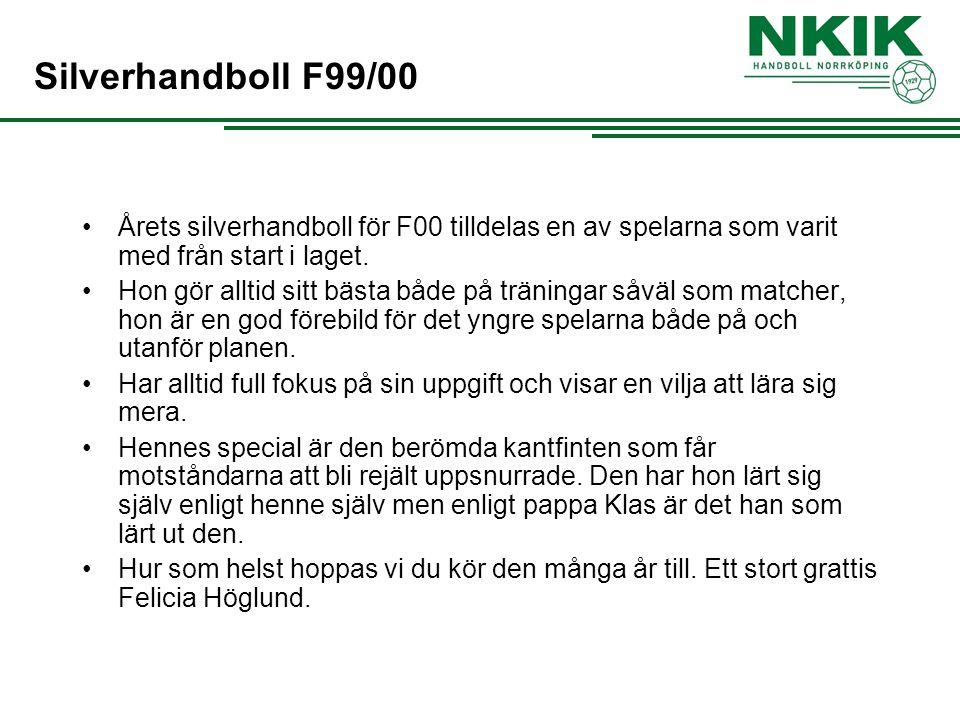 Silverhandboll F99/00 Årets silverhandboll för F00 tilldelas en av spelarna som varit med från start i laget.