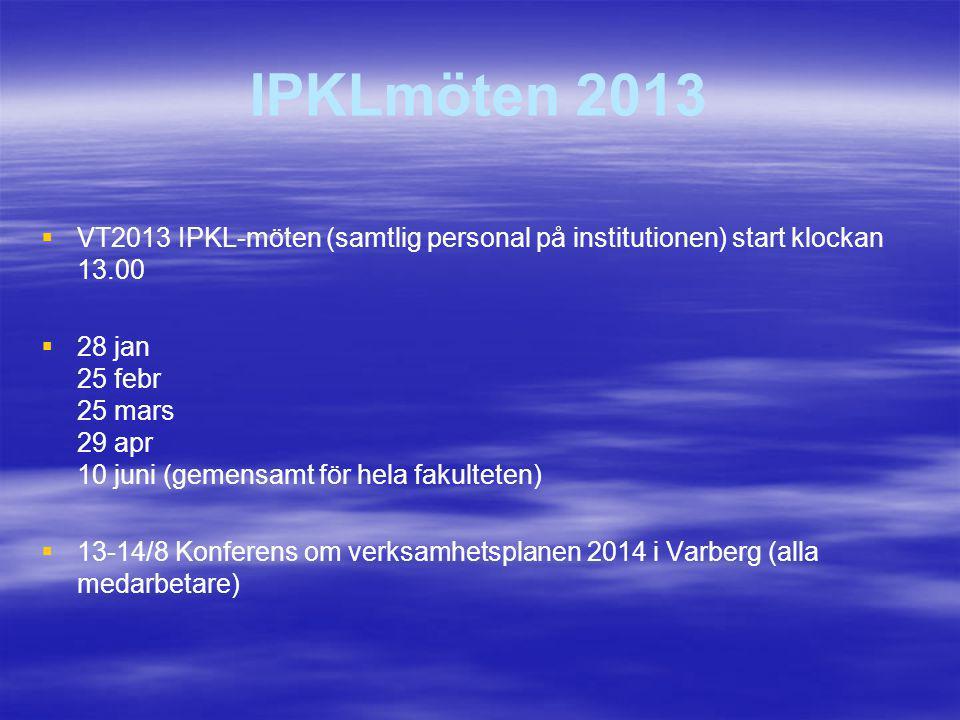 IPKLmöten 2013 VT2013 IPKL-möten (samtlig personal på institutionen) start klockan 13.00.