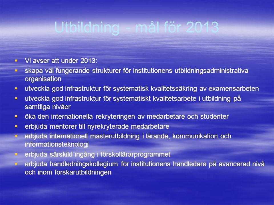 Utbildning - mål för 2013 Vi avser att under 2013:
