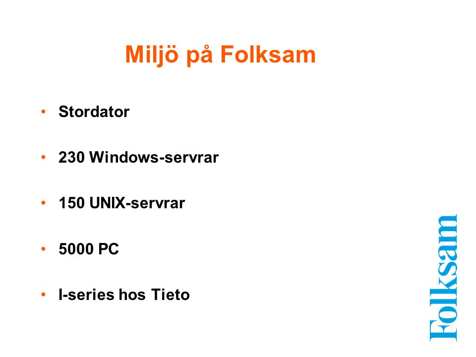 Miljö på Folksam Stordator 230 Windows-servrar 150 UNIX-servrar