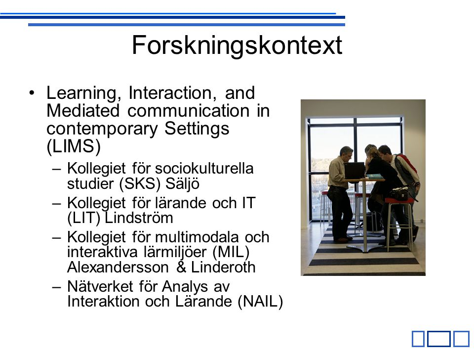 Forskningskontext Learning, Interaction, and Mediated communication in contemporary Settings (LIMS)