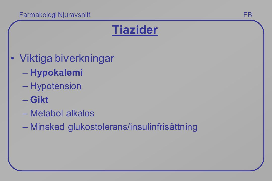 Tiazider Viktiga biverkningar Hypokalemi Hypotension Gikt