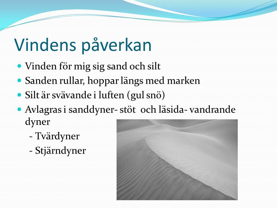 Vindens påverkan Vinden för mig sig sand och silt