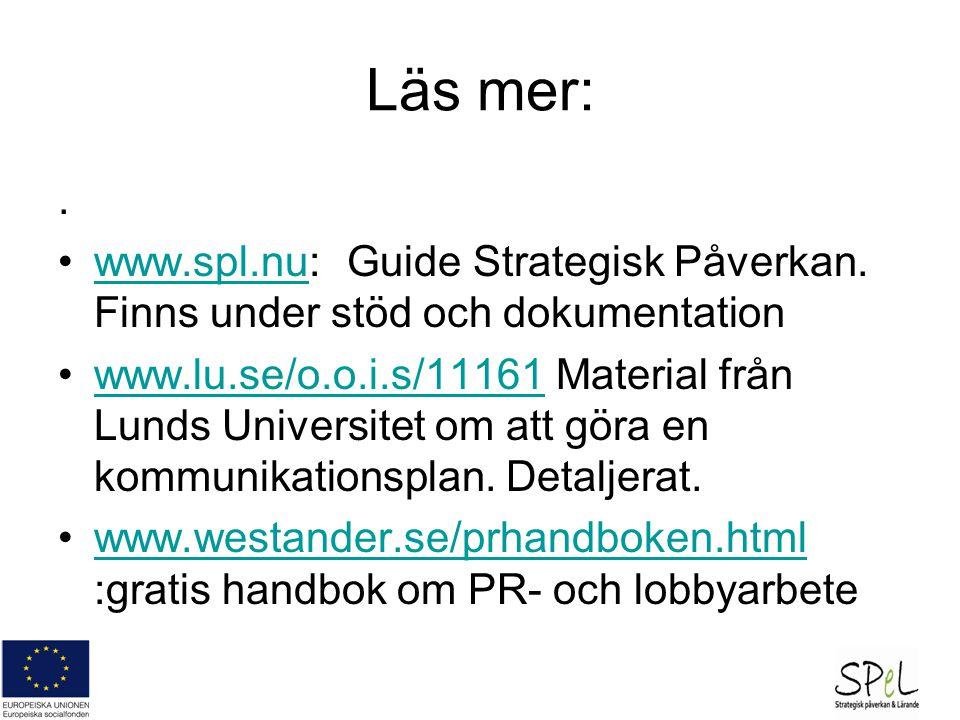 Läs mer: . www.spl.nu: Guide Strategisk Påverkan. Finns under stöd och dokumentation.