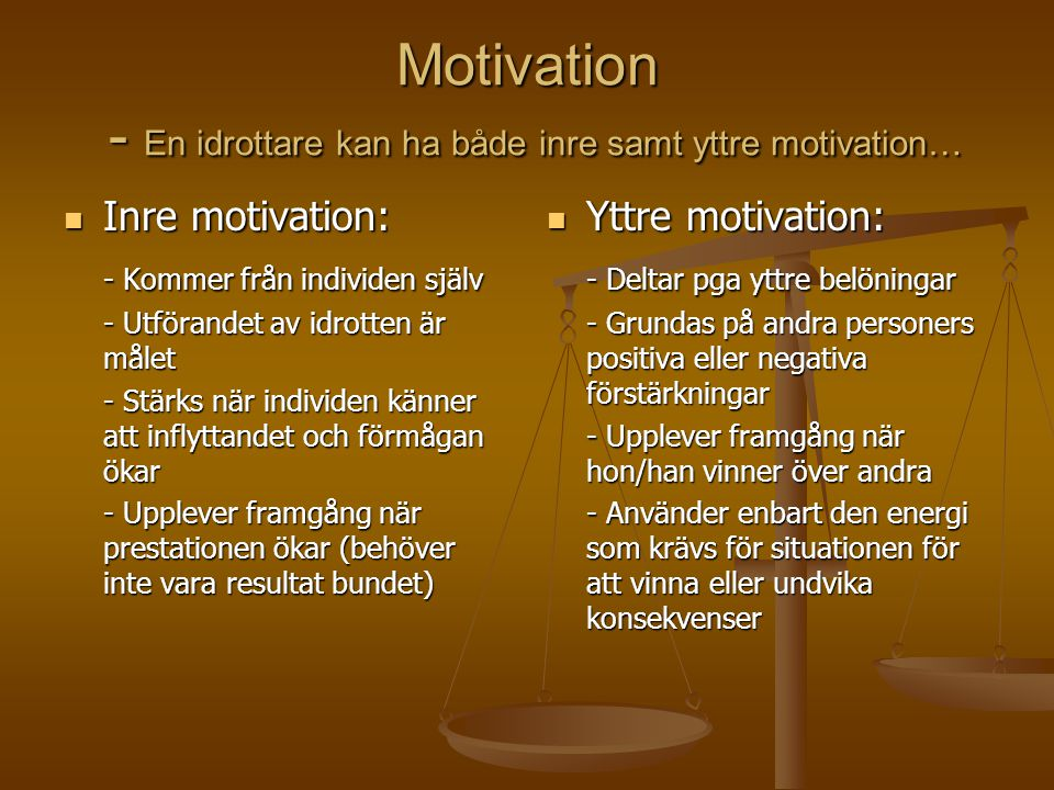 Motivation - En idrottare kan ha både inre samt yttre motivation…