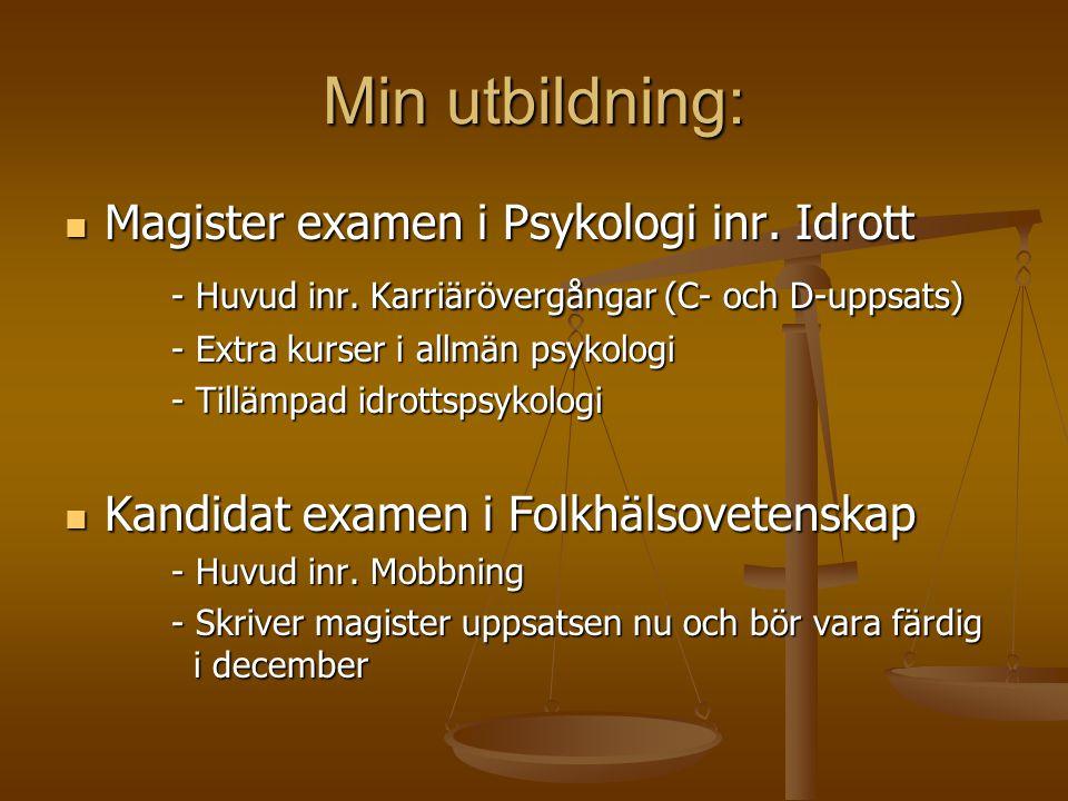 Min utbildning: Magister examen i Psykologi inr. Idrott