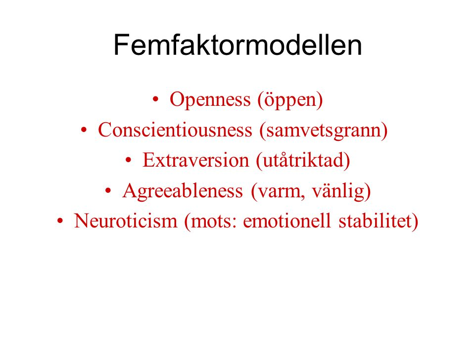 Femfaktormodellen Openness (öppen) Conscientiousness (samvetsgrann)