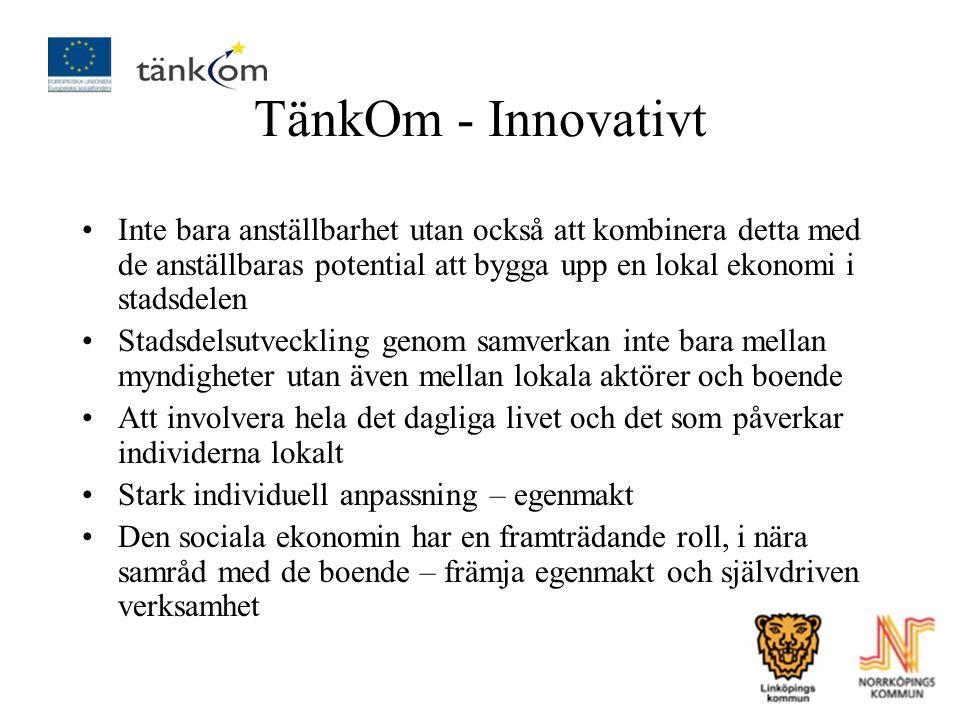 TänkOm - Innovativt Inte bara anställbarhet utan också att kombinera detta med de anställbaras potential att bygga upp en lokal ekonomi i stadsdelen.