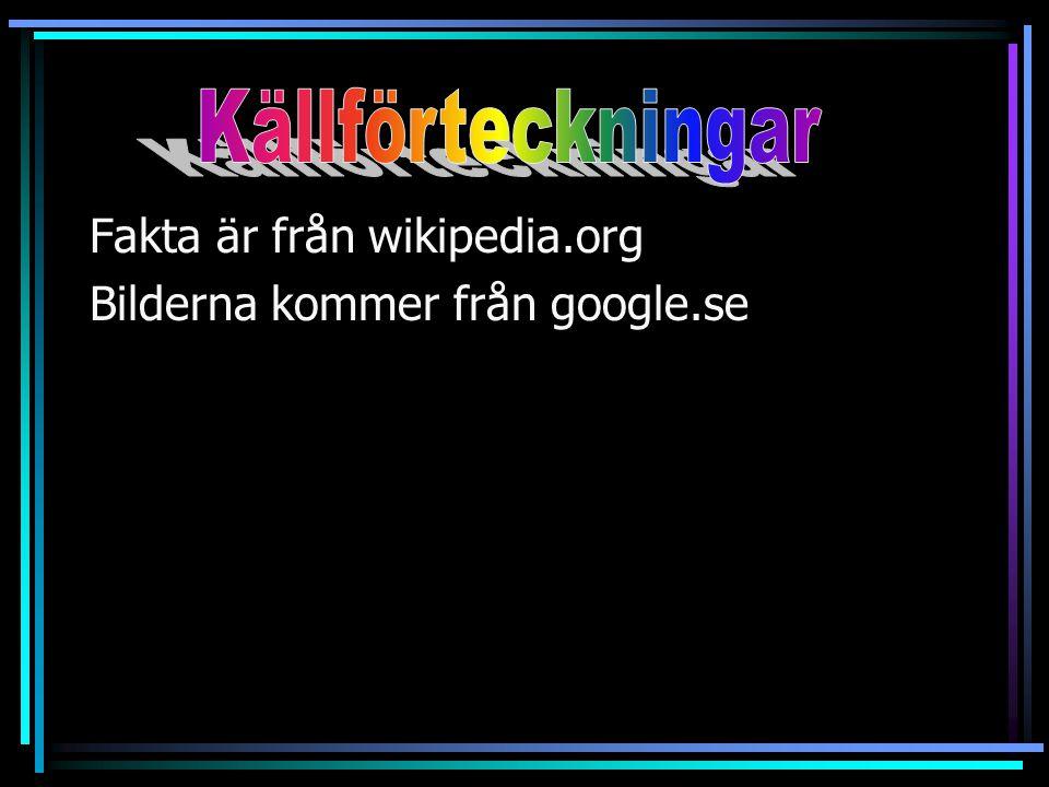 Källförteckningar Fakta är från wikipedia.org