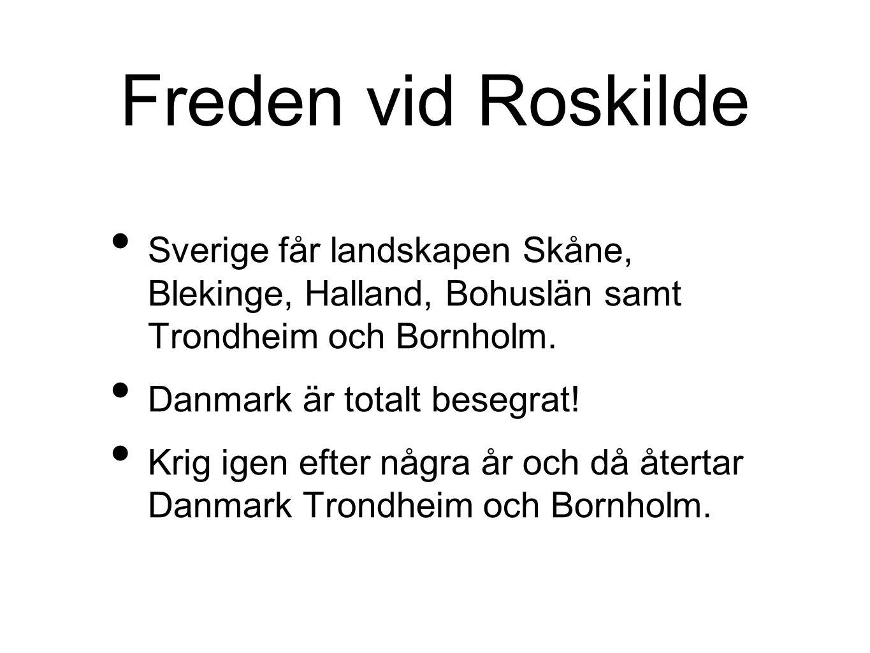 Freden vid Roskilde Sverige får landskapen Skåne, Blekinge, Halland, Bohuslän samt Trondheim och Bornholm.