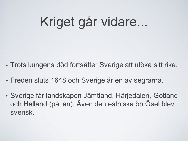 Kriget går vidare... Trots kungens död fortsätter Sverige att utöka sitt rike. Freden sluts 1648 och Sverige är en av segrarna.