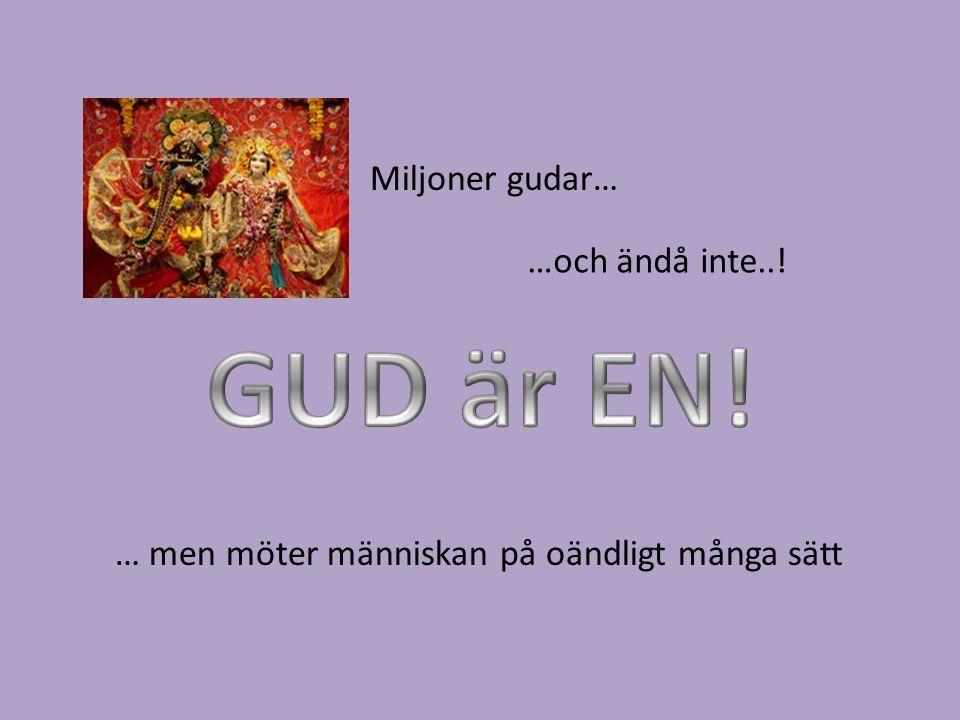 GUD är EN! Miljoner gudar… …och ändå inte..!